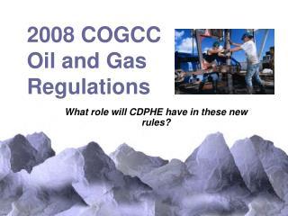 2008 COGCC Oil and Gas Regulations