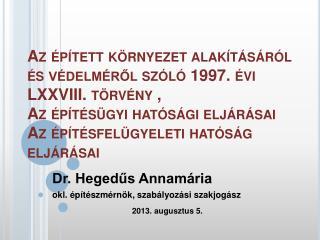 Dr. Hegedűs Annamária okl. építészmérnök, szabályozási szakjogász