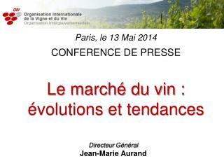 Paris, le 13 Mai 2014 CONFERENCE DE PRESSE  Le marché du vin :  évolutions et tendances