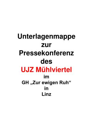"""Unterlagenmappe zur Pressekonferenz des  UJZ Mühlviertel im  GH """"Zur ewigen Ruh"""" in  Linz"""