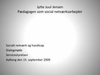 Jytte Juul Jensen  Pædagogen som social netværksarbejder