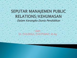 SEPUTAR  MANAJEMEN PUBLIC RELATIONS/KEHUMASAN Dalam Kerangka Dunia Pendidikan