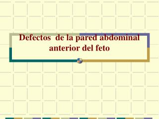 Defectos  de la pared abdominal anterior del feto