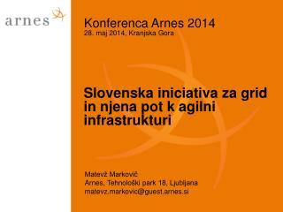 Matevž Markovič Arnes , Tehnološki park 18, Ljubljana matevz.markovic @guest.arnes.si