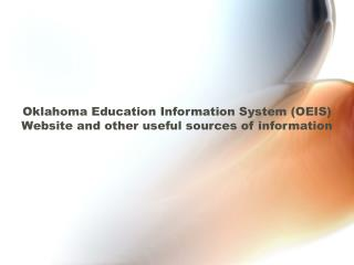 Oklahoma Education Information System (OEIS) Website and other useful sources of information