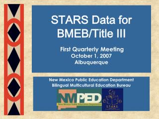 STARS Data for BMEB/Title III First Quarterly Meeting October 1, 2007 Albuquerque