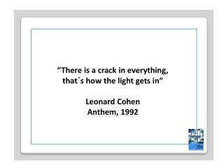 """There is a crack in everything,  that´s how the light gets in"" Leonard Cohen  Anthem, 1992"