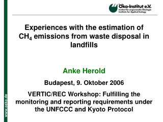 Experiences with the estimation of  CH 4  emissions from waste disposal in landfills Anke Herold