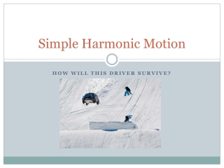 Simple Harmonic Motion S.H.M.