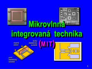 Mikrovlnná  integrovaná  technika   ( M I T )