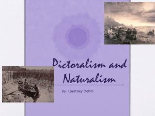 Pictoralism and Naturalism