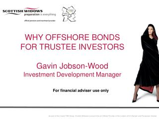 WHY OFFSHORE BONDS  FOR TRUSTEE INVESTORS Gavin Jobson-Wood Investment Development Manager