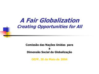 A Fair Globalization Creating Opportunities for All