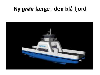 Ny  grøn  færge i den blå fjord