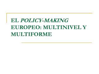 EL  POLICY-MAKING  EUROPEO: MULTINIVEL Y MULTIFORME