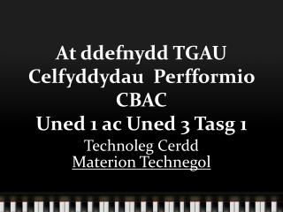 At ddefnydd TGAU Celfyddydau  Perfformio CBAC Uned 1 ac Uned 3 Tasg 1