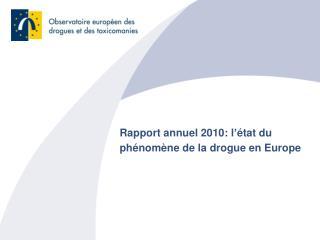 Rapport annuel 2010: l'état du phénomène de la drogue en Europe