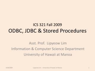 ICS 321 Fall 2009 ODBC, JDBC & Stored Procedures