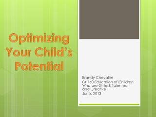 Brandy Chevalier 04.760 Education of Children Who are Gifted, Talented and Creative June, 2013