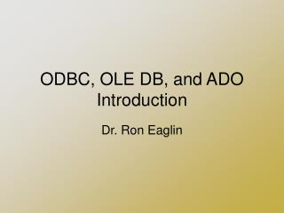 ODBC, OLE DB, and ADO Introduction