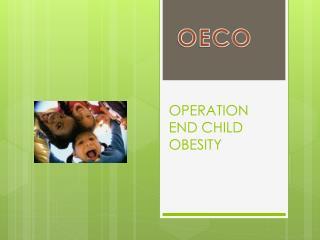 OPERATION END CHILD OBESITY