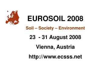 EUROSOIL 2008 Soil – Society – Environment 23  - 31 August 2008 Vienna, Austria