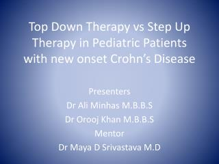 Top Down Therapy vs Step Up Therapy in Pediatric Patients with new onset Crohn's Disease