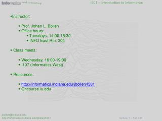 Instructor:  Prof. Johan L.  Bollen  Office hours:  Tuesdays,  14:00-15:30  INFO East Rm. 304
