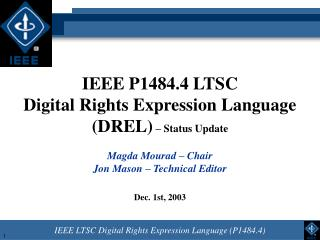 IEEE P1484.4 LTSC Digital Rights Expression Language (DREL)  – Status Update Magda Mourad – Chair