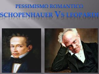 Pessimismo romantico  Schopenhauer  v s leopardi