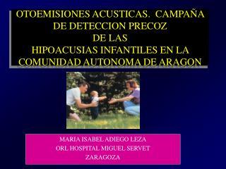MARIA ISABEL ADIEGO LEZA ORL HOSPITAL MIGUEL SERVET ZARAGOZA