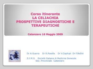 Corso itinerante LA CELIACHIA PROSPETTIVE DIAGNOSTICHE E TERAPEUTICHE Catanzaro 16 Maggio 2009