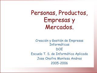 Personas, Productos, Empresas y Mercados.