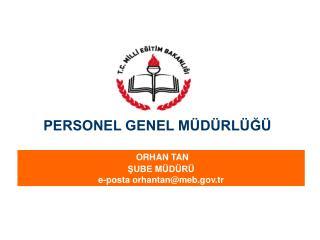 ORHAN TAN ŞUBE MÜDÜRÜ e-posta orhantan@meb.tr