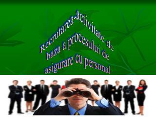 Recrutarea-activitate de  baza a procesului de asigurare cu personal