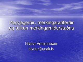Merkjagerðir, merkingaraðferðir og túlkun merkingarniðurstaðna