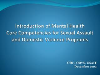 Introduction of Mental Health  Core Competencies for Sexual Assault and Domestic Violence Programs