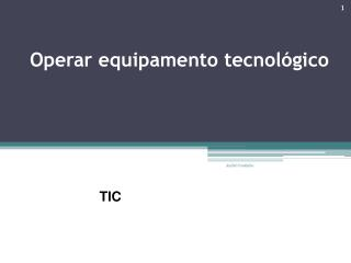 Operar equipamento tecnológico