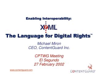 Michael Miron CEO, ContentGuard Inc. CPTWG Meeting El Segundo 27 February 2002