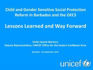 Violet Speek-Warnery Deputy Representative, UNICEF Office for the Eastern Caribbean Area