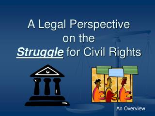 A Legal Perspective  on the  Struggle for Civil Rights