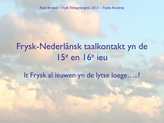 Frysk-Nederlânsk taalkontakt yn de 15 e  en 16 e  ieu
