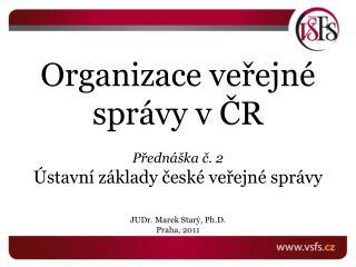 Organizace veřejné správy v ČR Přednáška č. 2 Ústavní základy české veřejné správy