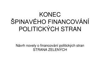 KONEC  ŠPINAVÉHO FINANCOVÁNÍ POLITICKÝCH STRAN