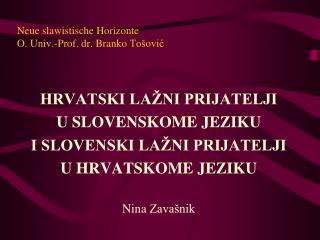 Neue slawistische  Horizonte O. Univ.-Prof. dr. Branko  Tošović