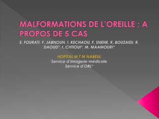 MALFORMATIONS DE L'OREILLE: A PROPOS DE 5 CAS