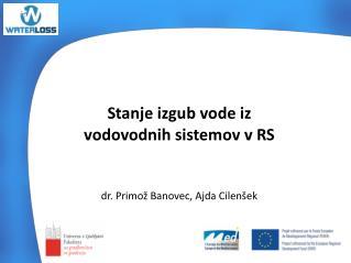 Stanje izgub vode iz  vodovodnih sistemov v RS dr. Primož Banovec, Ajda Cilenšek