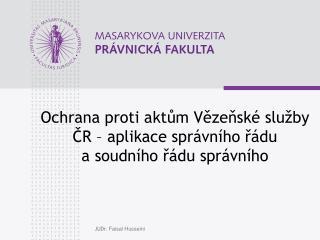Ochrana proti aktům Vězeňské služby ČR –aplikace správního řádu asoudního řádu správního