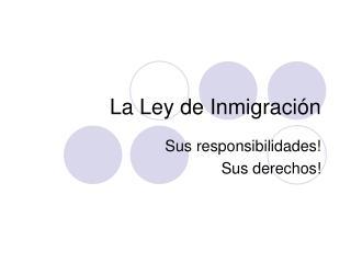 La Ley de Inmigraci ón