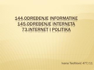 144.Odre đenje informatike 145.Određenje Interneta 73.Internet i politika